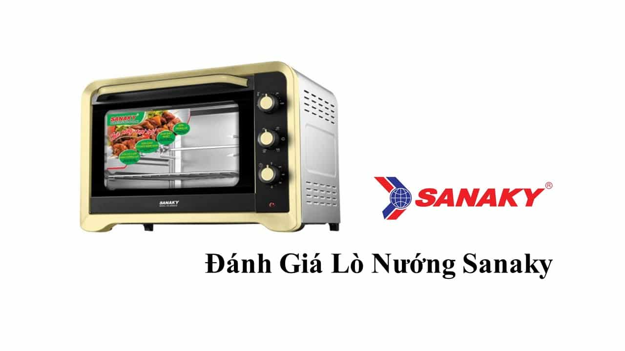 Đánh giá chất lượng lò nướng Sanaky